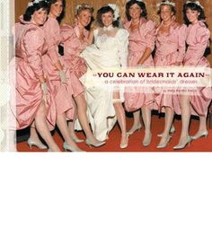 A valentine to the tradition of bridesmaids dresses, You Can Wear it Again is a survey of 50 years of bridal attendant fashion.