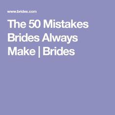 The 50 Mistakes Brides Always Make | Brides