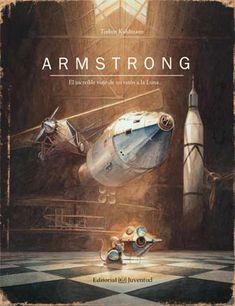 Torben Kuhlmann y @EditorialJuventud nos presentan: ¡Una gran aventura espacial, un reto científico!: Armstrong. El increíble viaje de un ratón a la Luna.