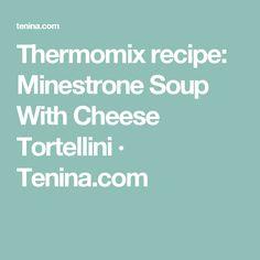 Thermomix recipe: Minestrone Soup With Cheese Tortellini · Tenina.com