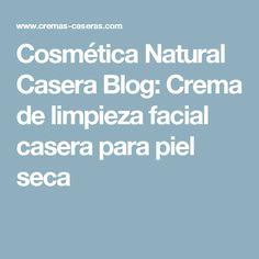 Cosmética Natural Casera Blog: Crema de limpieza facial casera para piel seca