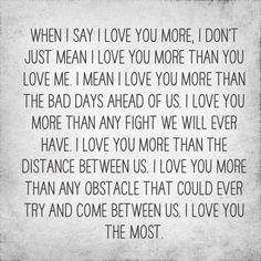 When I say I love you more, I don't just mean I love you more than you love me…