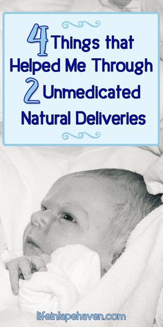 """4 Things that Helped Me through 2 Unmedicated """"Natural"""" Deliveries - Life in Lape Haven. With my third child due soon, I've gotten lots of questions about my birth plan and my experiences with my previous two unmedicated natural deliveries. Here are the four things that got me through each birth."""