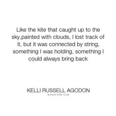 """Kelli Russell Agodon - """"Like the kite that caught up to the sky,painted with clouds, I lost track of it,..."""". god, hope, faith, trust, sky, belief, clouds, faith-in-god, kite"""