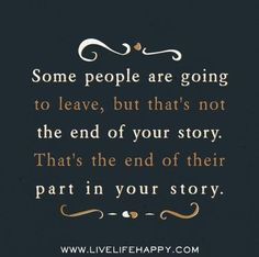 Some people are going to leave, but that's not the end of your story. That's the end of their part in you story.