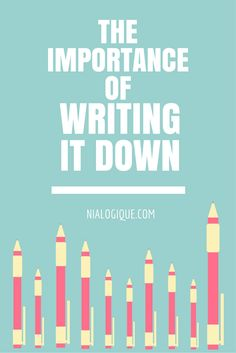 'The Importance of Writing it Down - Nialogique...!' (via NIALOGIQUE- Blogging…