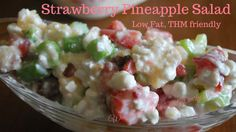 Low Fat Strawberry Pinapple Salad ( THM E) 6 fresh strawberries, cut 2 stalks of celery, diced 4 TBS crushed pineapple (you could use tidbits also but they won't mix in as well) 1 cup 1% cottage cheese 1 TBS chopped walnuts