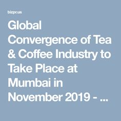 Global Convergence of Tea & Coffee Industry to Take Place at Mumbai in November 2019 - BizPR.us - US Free Press Release Coffee Market, Seasons Restaurant, Coffee Industry, International Companies, Marketing Budget, Future Trends, Create Awareness, Biscuit Cookies, November 2019