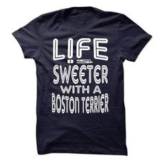 LIFE IS SWEETER WITH A BOSTON TERRIER T Shirts, Hoodie. Shopping Online Now ==► https://www.sunfrog.com/Pets/LIFE-IS-SWEETER-WITH-A-BOSTON-TERRIER.html?41382