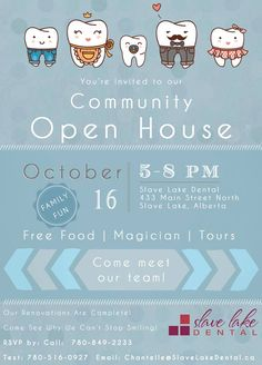 Slave Lake Dental Community Open House Great family fun to be had! We just finished our renovations and our office looks fantastic! So we want to show it off to all of Slave Lake!   Come on down on October 16, 2014 and drop by between 5:00 p.m. and 8:00 p.m. There will be appetizers, refreshments, a magician and personal tours! You can meet our entire team and our five dentists! Great fun for the whole family!   Come see why we can't stop smiling!  Please RSVP if possible to: Call…