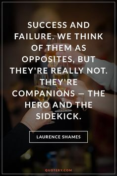 Success and failure. We think of them as opposites, but they're really not. They're companions — the hero and the sidekick.