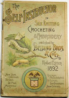 """The Self Instructor: in Silk Knitting, Crocheting, & Embroidery"" published by Belding Bros. & Co. 1892"