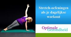 Stretch-oefeningen als je dagelijkse workout Veel mensen denken dat stretch-oefeningen enkel dienen als voorbereiding op 'echte' sport. Maar dat is verkeerd gedacht. Als je op zoek bent naar een manier om een beetje extra lichaamsbeweging op te nemen in je dagelijkse routine dan is stretchen