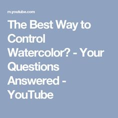 The Best Way to Control Watercolor? - Your Questions Answered - YouTube