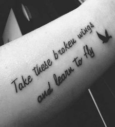 """Take these broken wings and learn to fly"""