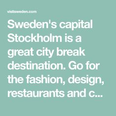 Sweden's capital Stockholm is a great city break destination. Go for the fashion, design, restaurants and cultural experiences as well as beautiful architecture