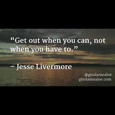 Get out when you can not when you have to. Jesse Livermore #quotes #learning #trading