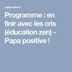 Programme : en finir avec les cris (éducation zen) - Papa positive !