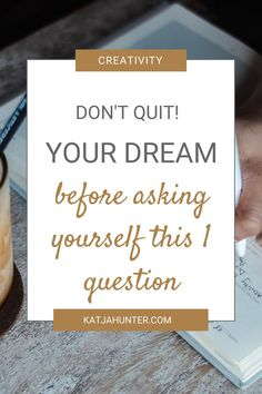 You must not quit your creative dream before you have answered the question in this blog post. Reaching our goals and dreams can feel like it's an uphill struggle, but you can achieve any dream and goal. Maybe you simply need to adjust your questions and your plan. Read this post before you quit your dream. #goalachieving #motivational