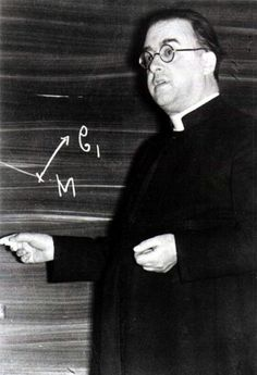 """Born in 1894, Monsignor George Lemaitre was a Belgian, Catholic cosmologist. ... In his work on the primeval atom, he wrote: '""""We cannot end this rapid review which we have made together of the most magnificent subject that the human mind may be tempted to explore without being proud of these splendid endeavors of Science in the conquest of the Earth, and also without expressing our gratitude to One who has said: 'I am the Truth'"""".."""