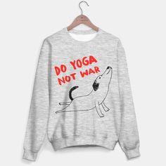 Do yoga not war dog sweatshirt