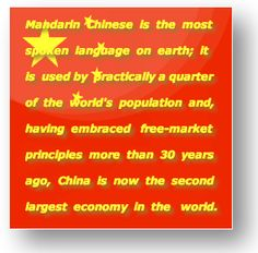 But Why Learn Chinese?   The simple facts are these: Mandarin Chinese is the most spoken language on earth; it is used by practically a q...
