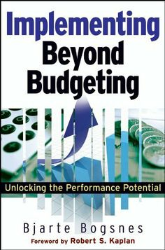 Implementing Beyond Budgeting: Unlocking the Performance Potential by Bjarte Bogsnes. $29.17. 240 pages. Publisher: Wiley; 1 edition (November 17, 2008). Author: Bjarte Bogsnes