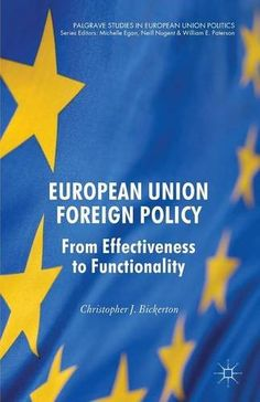 European Union Foreign Policy: From Effectiveness to Functionality (Palgrave Studies in European Union Politics)