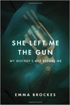 She Left Me the Gun: My Mother's Life Before Me: Emma Brockes: 9781594204593: Amazon.com: Books
