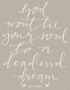 """God won't tie your soul to a dead end dream"" #Faith"