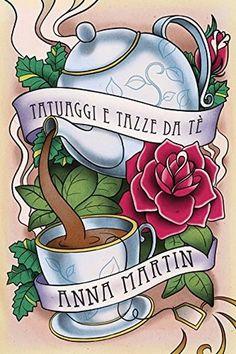 Tatuaggi e tazze da tè by Anna Martin — **** Molto bello.
