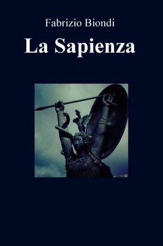 """Sei in cerca del libro per l'estate? """"La Sapienza"""" di Fabrizio Biondi è il thriller perfetto: ricercato, fitto e inusuale. Leggerlo è indispensabile."""