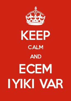 KEEP CALM AND ECEM İYİKİ VAR