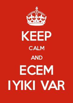 KEEP CALM AND ECEM İYİKİ VAR