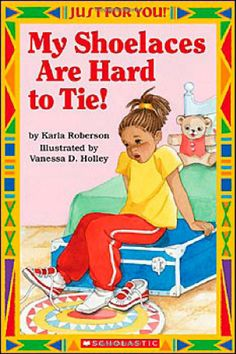 Just For You! My Shoelaces Are Hard To Tie: Karla Roberson, Vanessa Holley: 9780439568692: Amazon.com: Books