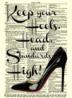 Keep Your Heels Head and Standards High by reimaginationprints