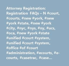 Attorney Registration: Registration FAQs – N #court, #courts, #new #york, #new #york #state, #new #york #city, #nyc, #nys, #ny, #ucs, #oca, #new #york #state #unified #court #system, #unified #court #system, #office #of #court #administration, #ecourts, #e-courts, #casetrac, #case #trac, #casetrak, #case #trak, #casetrack, #case #track, #future #court #appearance #system, #webcrims, #county, #civil, #family, #housing, #commercial, #supreme, #appeals, #appellate, #claims, #small #claims…