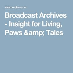 Broadcast Archives - Insight for Living, Paws & Tales