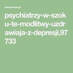 psychiatrzy-w-szoku-te-modlitwy-uzdrawiaja-z-depresji,97733 Pray, Faith, Math Equations, Books, Life, Decor, Libros, Decoration, Book