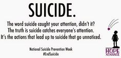 National Suicide Prevention Week starts today.  Please join us in spreading the word and following #EndSuicide on Facebook, Twitter, Instagram, and Google+ to learn more about how you can help the American Foundation for Suicide Prevention reduce the rate of suicide in the US 20% by the year 2025.   Please help us give people who are desperate a reason to hold onto hope. Thank you friends.  ~ Kerry