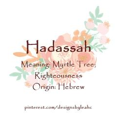 Baby Girl Name: Hadassah. Meaning: Myrtle Tree; Righteousness. Origin: Hebrew