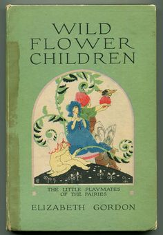 Wild Flower Children: The Little Playmates of the Fairies by Elizabeth Gordon Illustrated by Janet Laura Scott  P. F. Volland Company, Chicago,