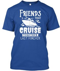 Friends That Cruise Together Last Together Deep Royal T-Shirt Front