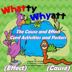 Cause and EffectWhatty and Whyatt Worm- Cause and Effect Buddies-Cause and Effect Card Activities and Posters: **Updated 2016** Cause and Effect is always a difficult concept to teach to the young ones. This is why I created this resource which will help to bring about a greater understanding for your students.