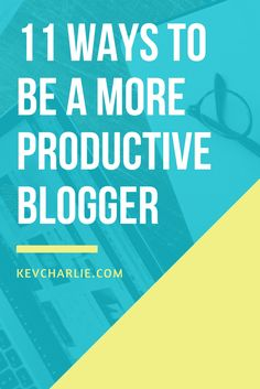 Learn how to be a more productive blogger, Kevin Charlie, Entrepreneur.