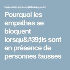 Pourquoi les empathes se bloquent lorsqu'ils sont en présence de personnes fausses
