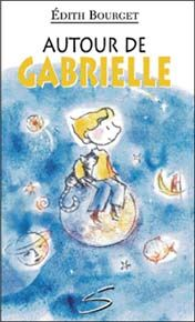 Autour de Gabrielle, Édith Bourget, Soulières éditeur, 72 pages (recueil de poésie)