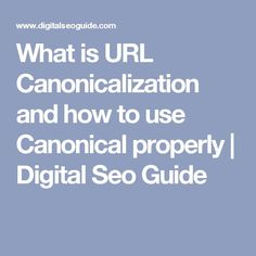 What is URL Canonicalization and how to use Canonical properly | Digital Seo Guide