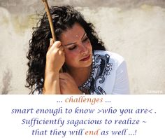 ... #challenges ... smart enough to know >who you are< . Sufficiently sagacious to #realize ~ that they will #end as well ...!