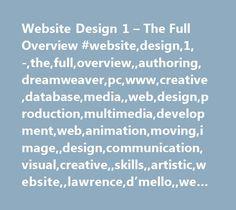 Website Design 1 – The Full Overview #website,design,1,-,the,full,overview,,authoring,dreamweaver,pc,www,creative,database,media,,web,design,production,multimedia,development,web,animation,moving,image,,design,communication,visual,creative,,skills,,artistic,website,,lawrence,d'mello,,website,authoring,,digital,design,iphone,iphone,app,apps,web,short #course, #short #courses, #short #courses, #melbourne #short #courses, #melbourne #short #course, #adult…